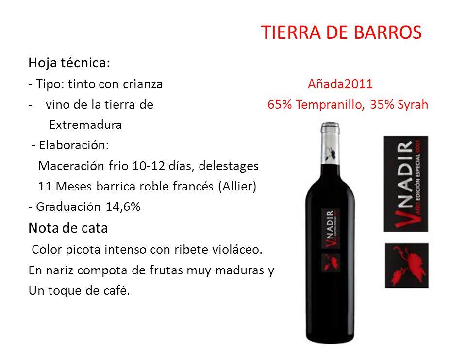 TIERRA DE BARROS Hoja técnica: - Tipo: tinto con crianza Añada2011 -vino de la tierra de 65% Tempranillo, 35% Syrah Extremadura - Elaboración: Macerac