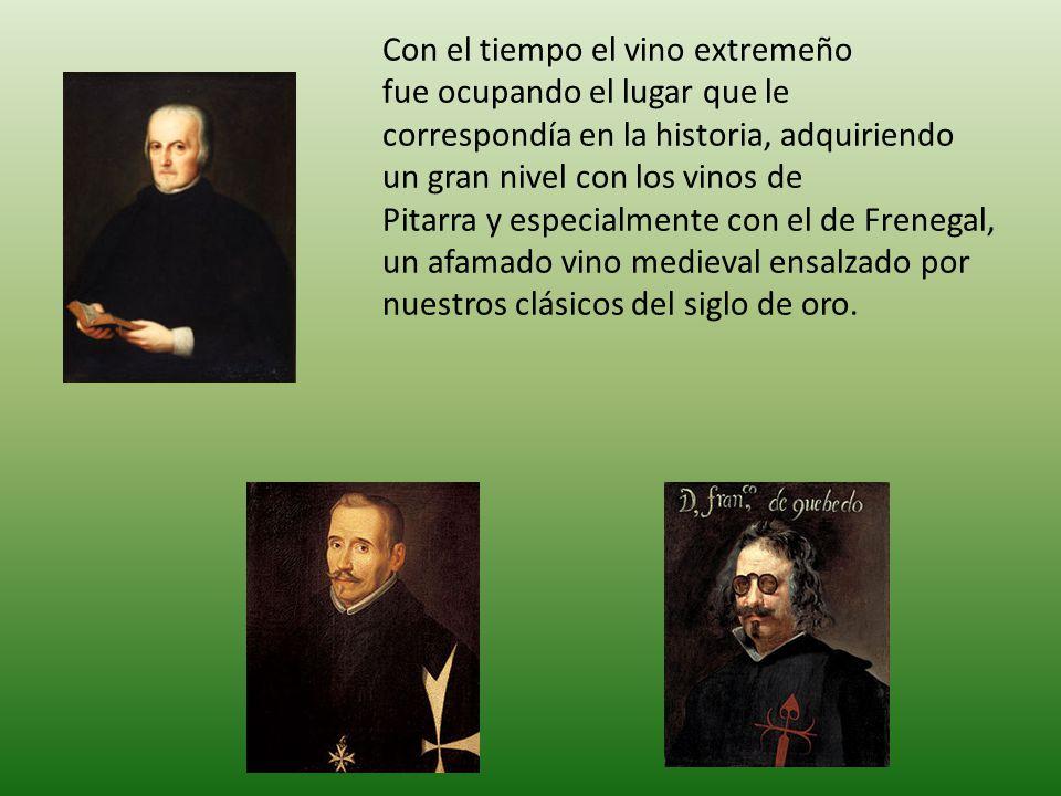 Con el tiempo el vino extremeño fue ocupando el lugar que le correspondía en la historia, adquiriendo un gran nivel con los vinos de Pitarra y especia