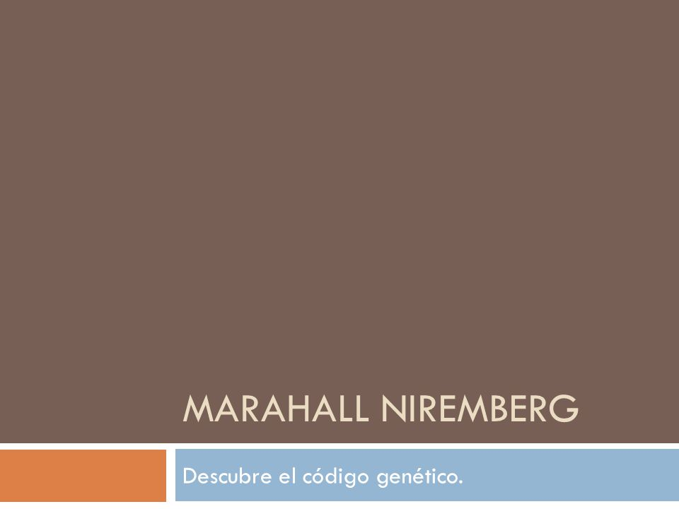 MARAHALL NIREMBERG Descubre el código genético.