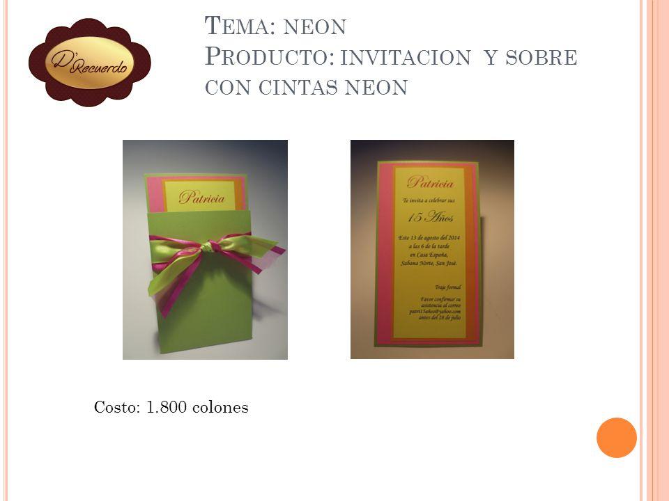 T EMA : NEON P RODUCTO : INVITACION Y SOBRE CON CINTAS NEON Costo: 1.800 colones