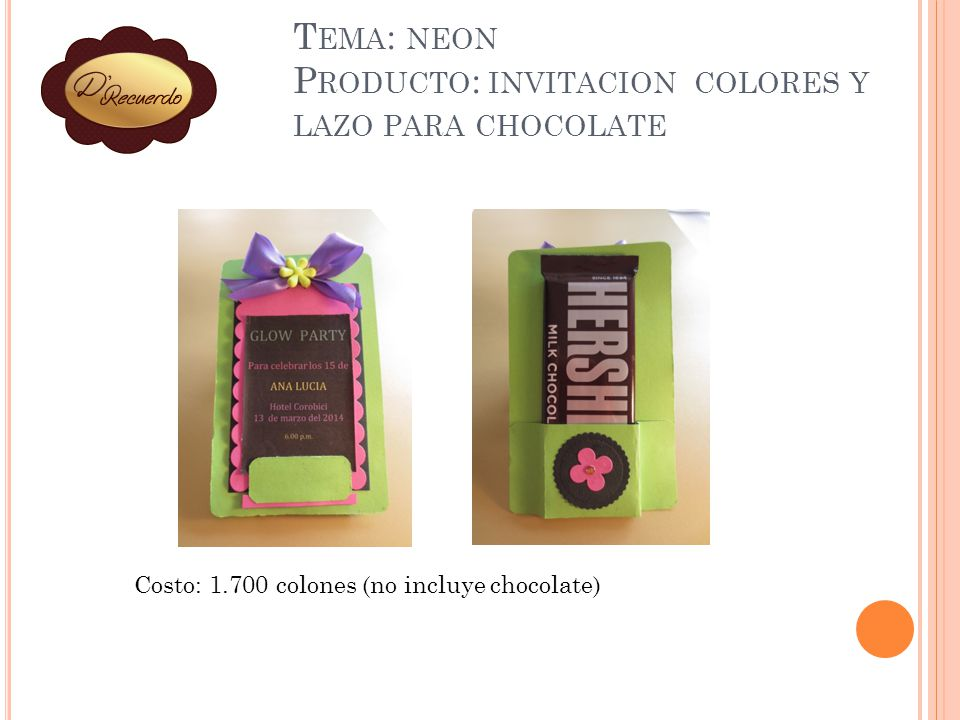 T EMA : NEON P RODUCTO : INVITACION COLORES Y LAZO PARA CHOCOLATE Costo: 1.700 colones (no incluye chocolate)