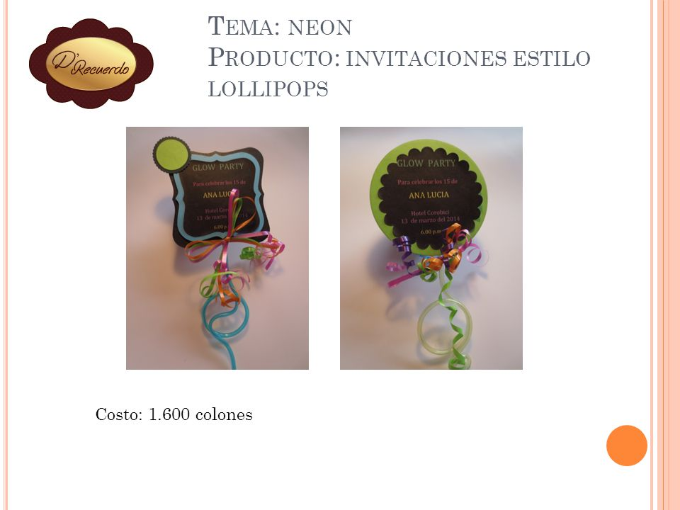 T EMA : NEON P RODUCTO : INVITACIONES ESTILO LOLLIPOPS Costo: 1.600 colones