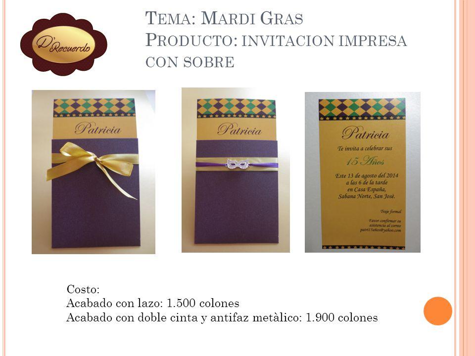 T EMA : M ARDI G RAS P RODUCTO : INVITACION CAJA 4 Costo: 3.300 colones