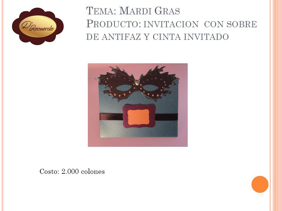 T EMA : M ARDI G RAS P RODUCTO : INVITACION CON SOBRE DE ANTIFAZ Y CINTA INVITADO Costo: 2.000 colones