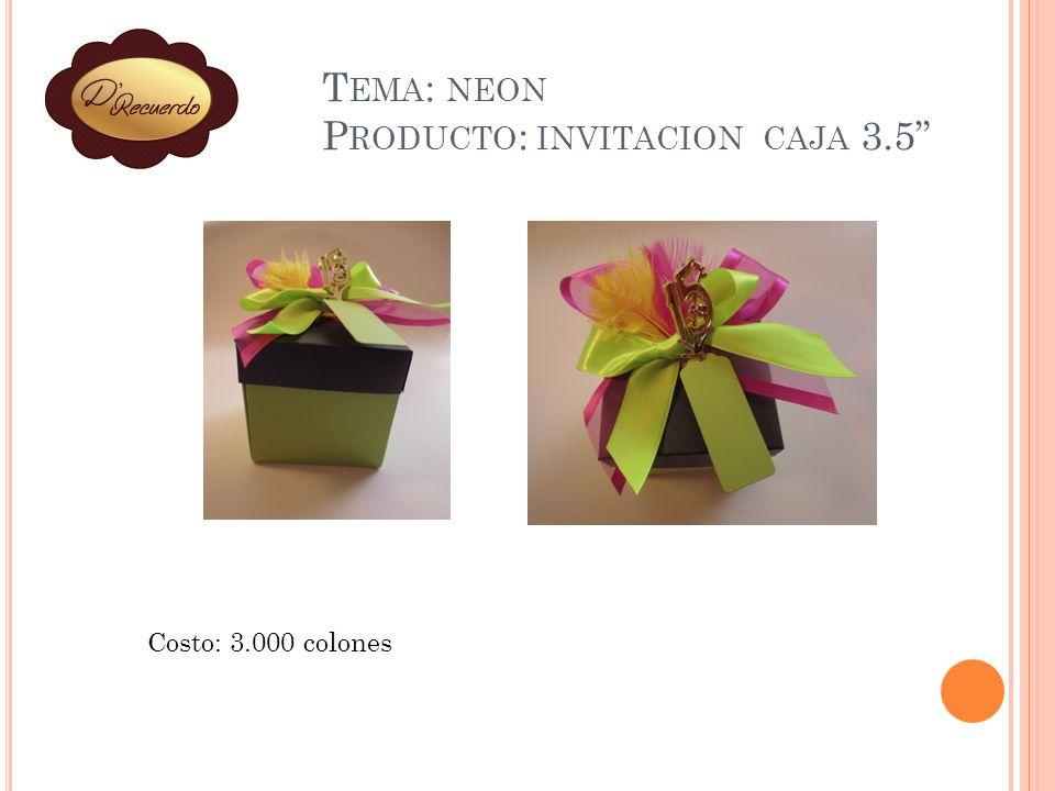 T EMA : NEON P RODUCTO : INVITACION CAJA 3.5 Costo: 3.000 colones