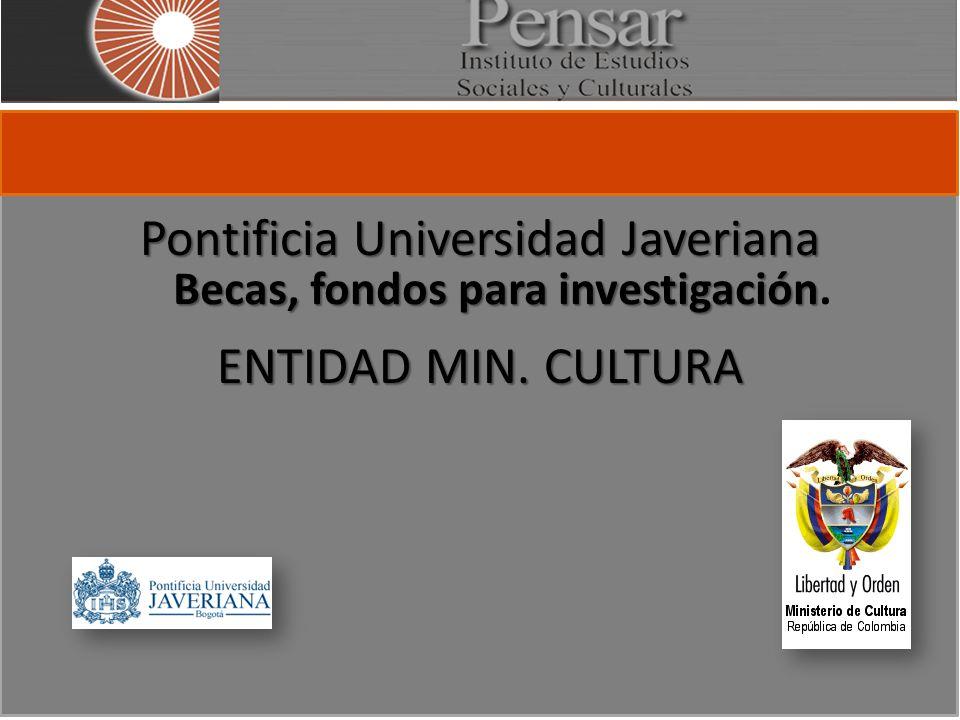 Pontificia Universidad Javeriana ENTIDAD MIN. CULTURA Becas, fondos para investigación Becas, fondos para investigación.