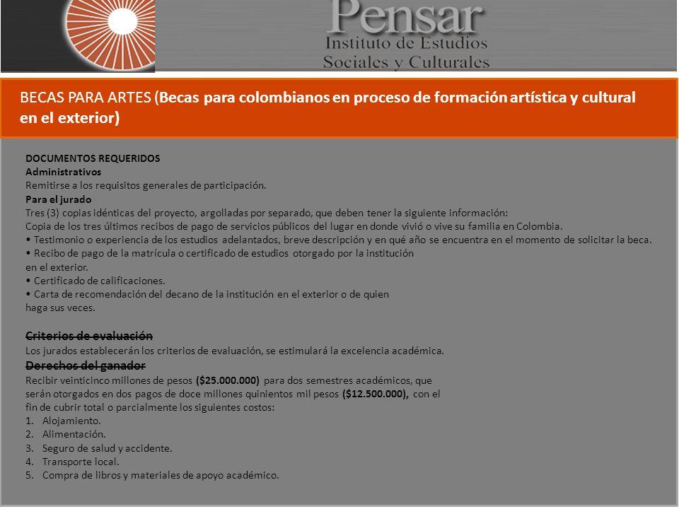 BECAS PARA ARTES (Becas para colombianos en proceso de formación artística y cultural en el exterior) DOCUMENTOS REQUERIDOS Administrativos Remitirse a los requisitos generales de participación.