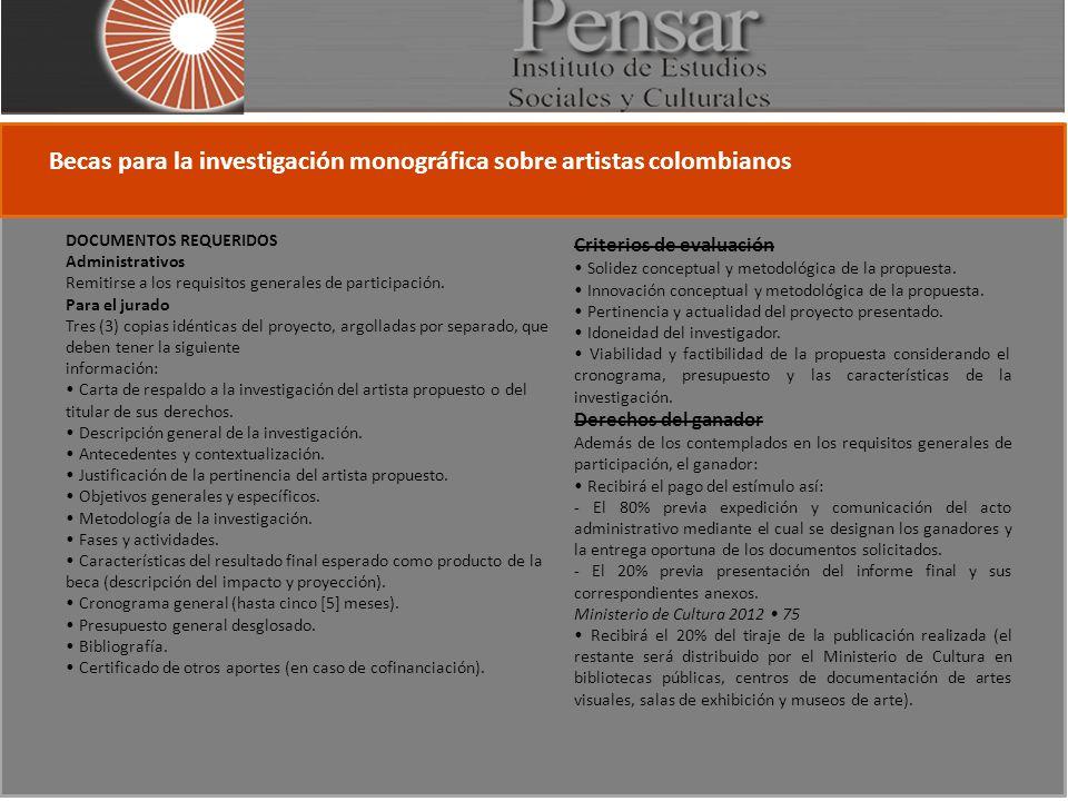 Becas para la investigación monográfica sobre artistas colombianos DOCUMENTOS REQUERIDOS Administrativos Remitirse a los requisitos generales de participación.