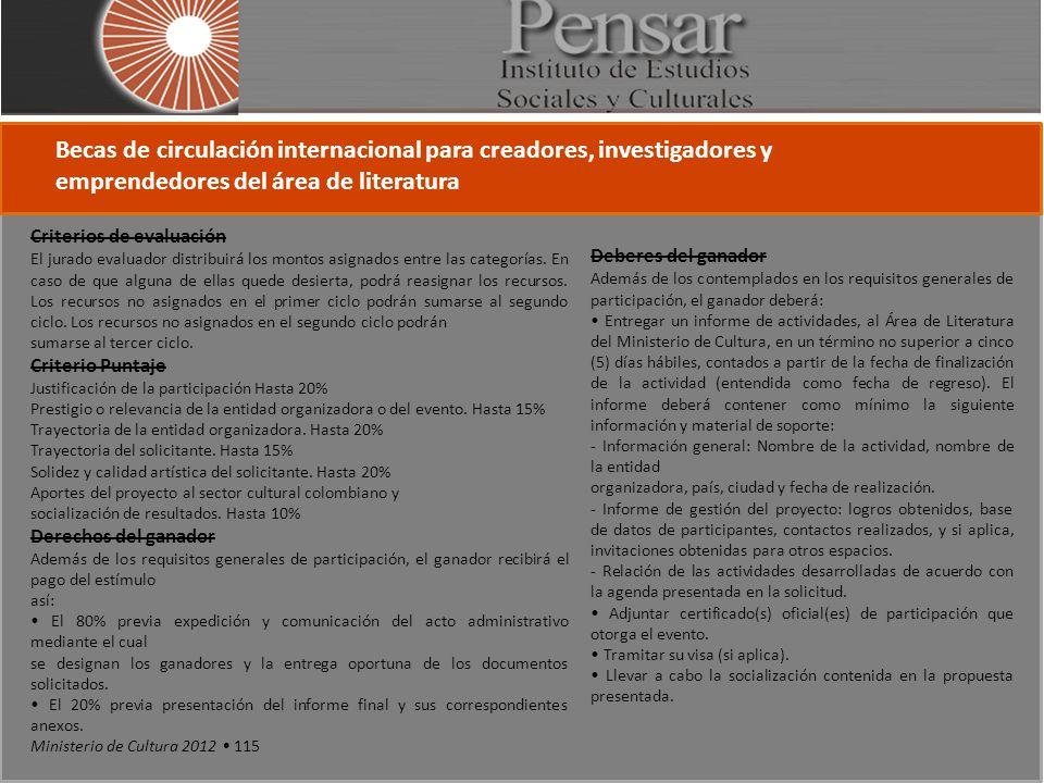 Becas de circulación internacional para creadores, investigadores y emprendedores del área de literatura Criterios de evaluación El jurado evaluador distribuirá los montos asignados entre las categorías.