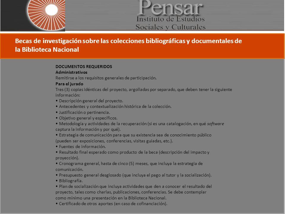 Becas de investigación sobre las colecciones bibliográficas y documentales de la Biblioteca Nacional DOCUMENTOS REQUERIDOS Administrativos Remitirse a los requisitos generales de participación.