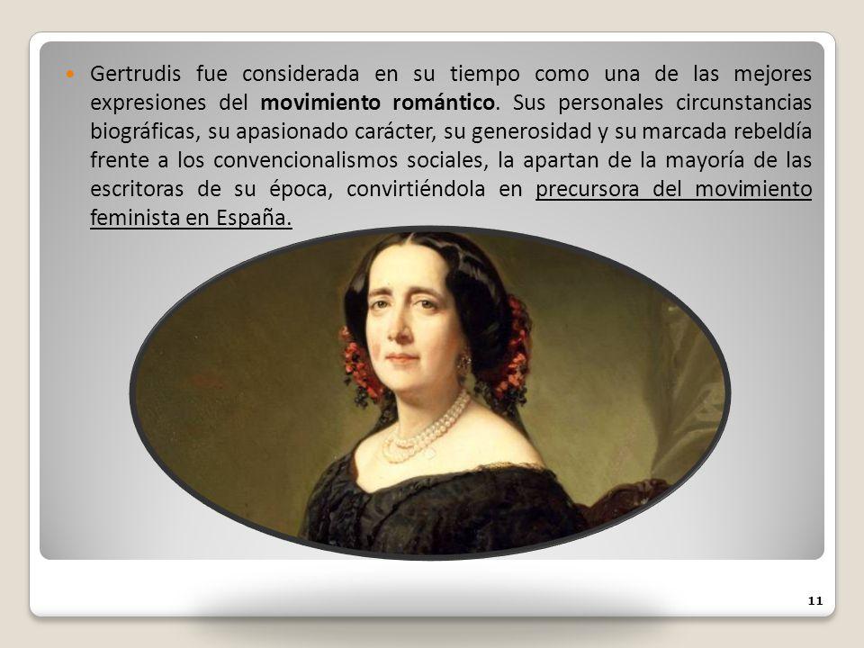 Gertrudis fue considerada en su tiempo como una de las mejores expresiones del movimiento romántico. Sus personales circunstancias biográficas, su apa