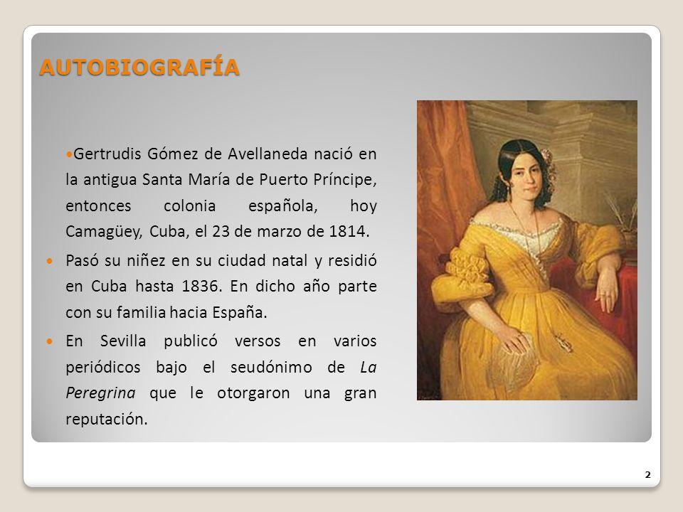 AUTOBIOGRAFÍA Gertrudis Gómez de Avellaneda nació en la antigua Santa María de Puerto Príncipe, entonces colonia española, hoy Camagüey, Cuba, el 23 d