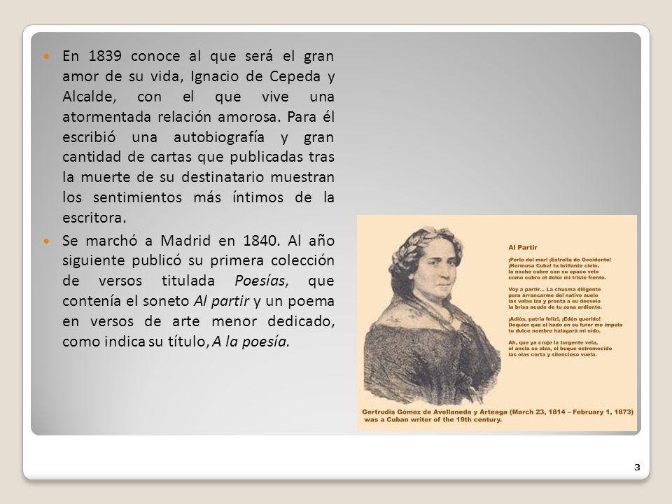En 1839 conoce al que será el gran amor de su vida, Ignacio de Cepeda y Alcalde, con el que vive una atormentada relación amorosa. Para él escribió un