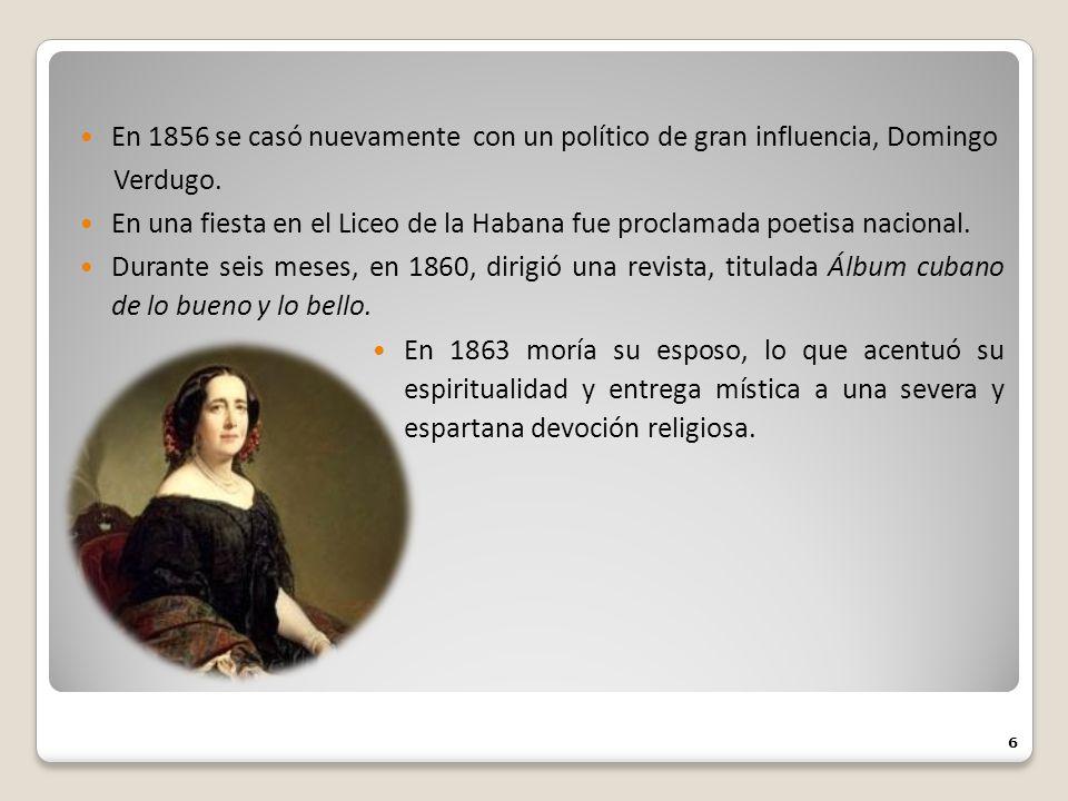 En 1856 se casó nuevamente con un político de gran influencia, Domingo Verdugo. En una fiesta en el Liceo de la Habana fue proclamada poetisa nacional