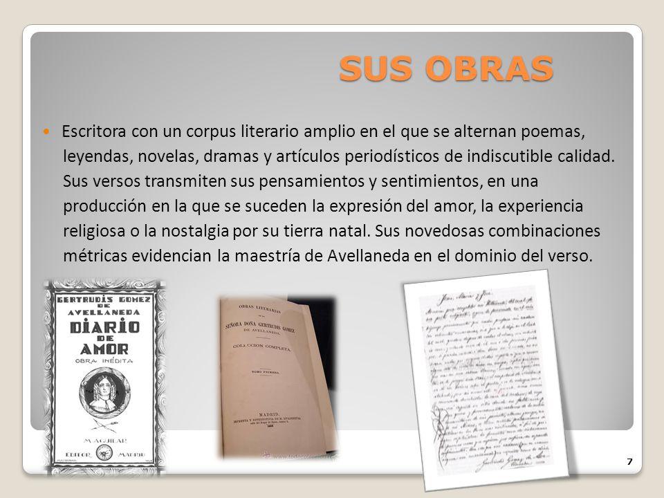 SUS OBRAS Escritora con un corpus literario amplio en el que se alternan poemas, leyendas, novelas, dramas y artículos periodísticos de indiscutible c