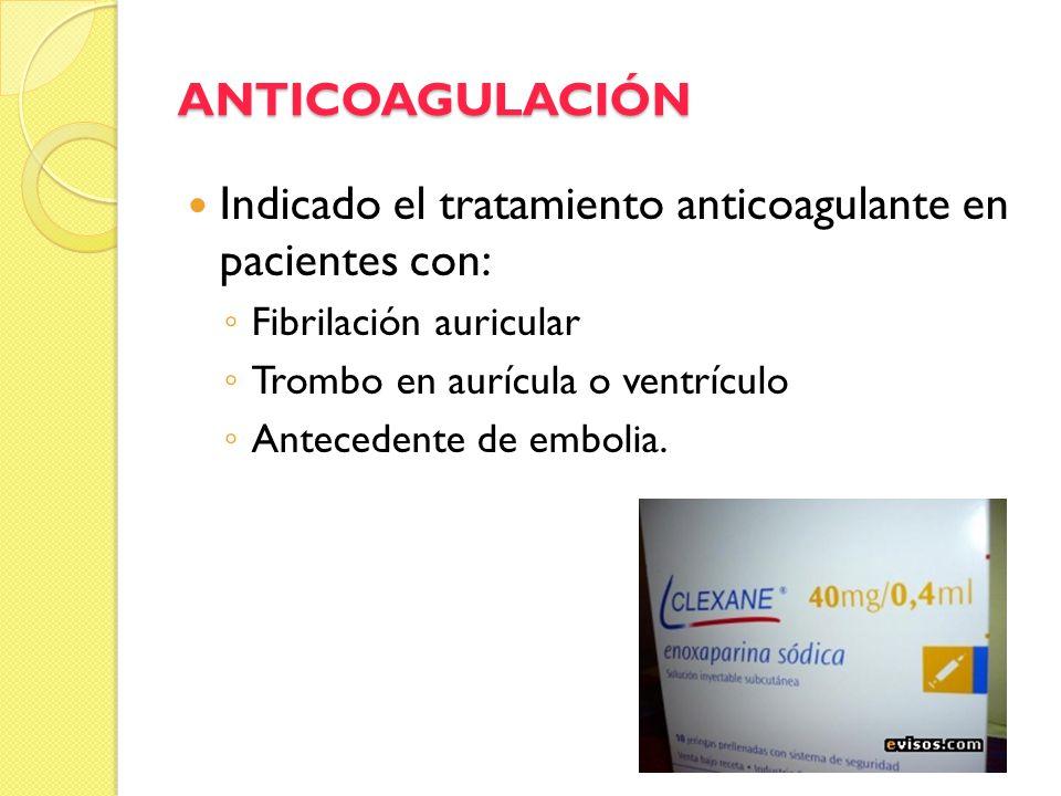 ANTICOAGULACIÓN Indicado el tratamiento anticoagulante en pacientes con: Fibrilación auricular Trombo en aurícula o ventrículo Antecedente de embolia.