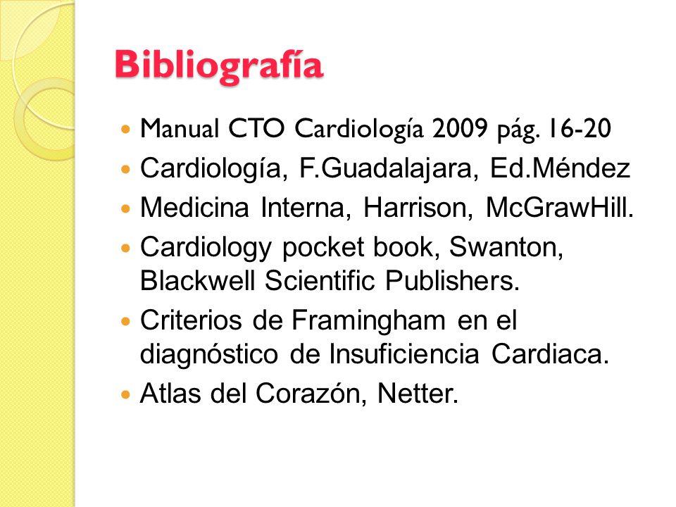 Bibliografía Manual CTO Cardiología 2009 pág. 16-20 Cardiología, F.Guadalajara, Ed.Méndez Medicina Interna, Harrison, McGrawHill. Cardiology pocket bo