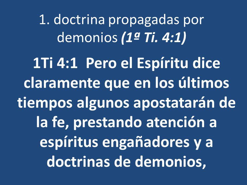 1. doctrina propagadas por demonios (1ª Ti. 4:1) 1Ti 4:1 Pero el Espíritu dice claramente que en los últimos tiempos algunos apostatarán de la fe, pre
