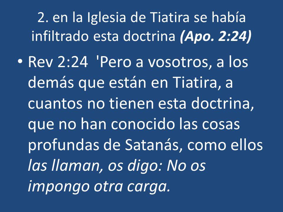 2.en la Iglesia de Tiatira se había infiltrado esta doctrina (Apo.
