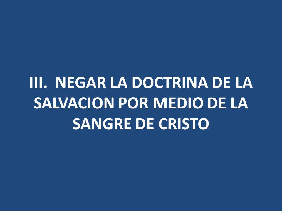 III. NEGAR LA DOCTRINA DE LA SALVACION POR MEDIO DE LA SANGRE DE CRISTO