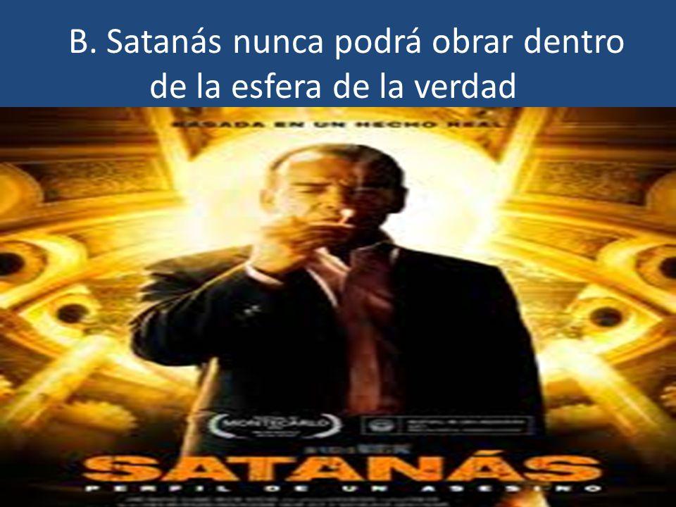 B. Satanás nunca podrá obrar dentro de la esfera de la verdad