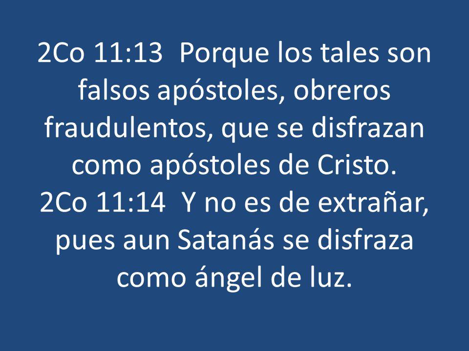 2Co 11:13 Porque los tales son falsos apóstoles, obreros fraudulentos, que se disfrazan como apóstoles de Cristo. 2Co 11:14 Y no es de extrañar, pues