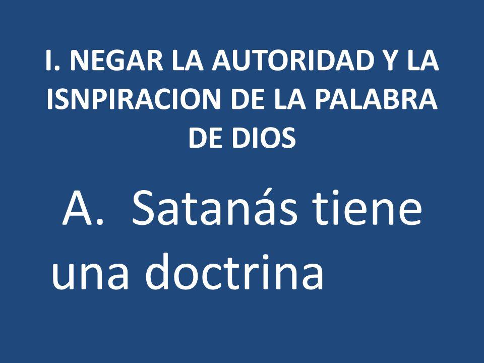 I. NEGAR LA AUTORIDAD Y LA ISNPIRACION DE LA PALABRA DE DIOS A. Satanás tiene una doctrina