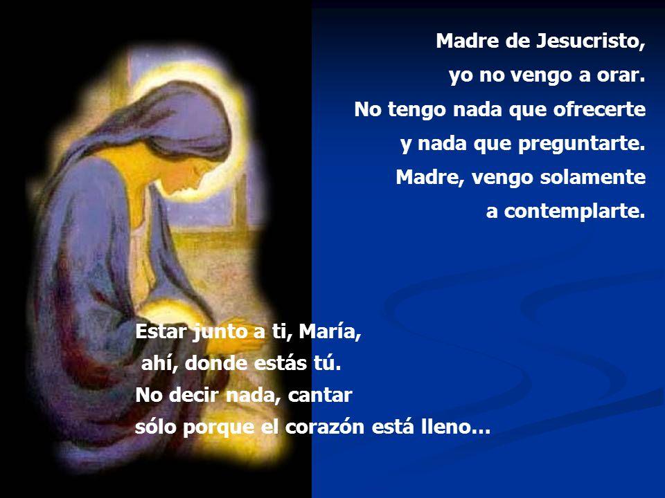 Estar junto a ti, María, ahí, donde estás tú.