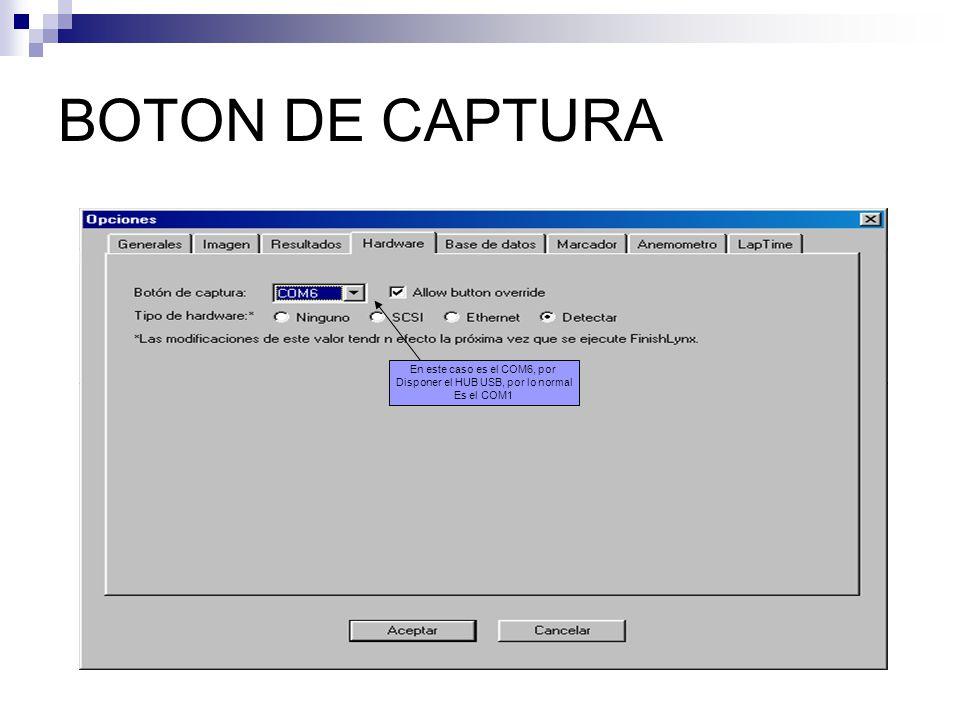 BOTON DE CAPTURA En este caso es el COM6, por Disponer el HUB USB, por lo normal Es el COM1
