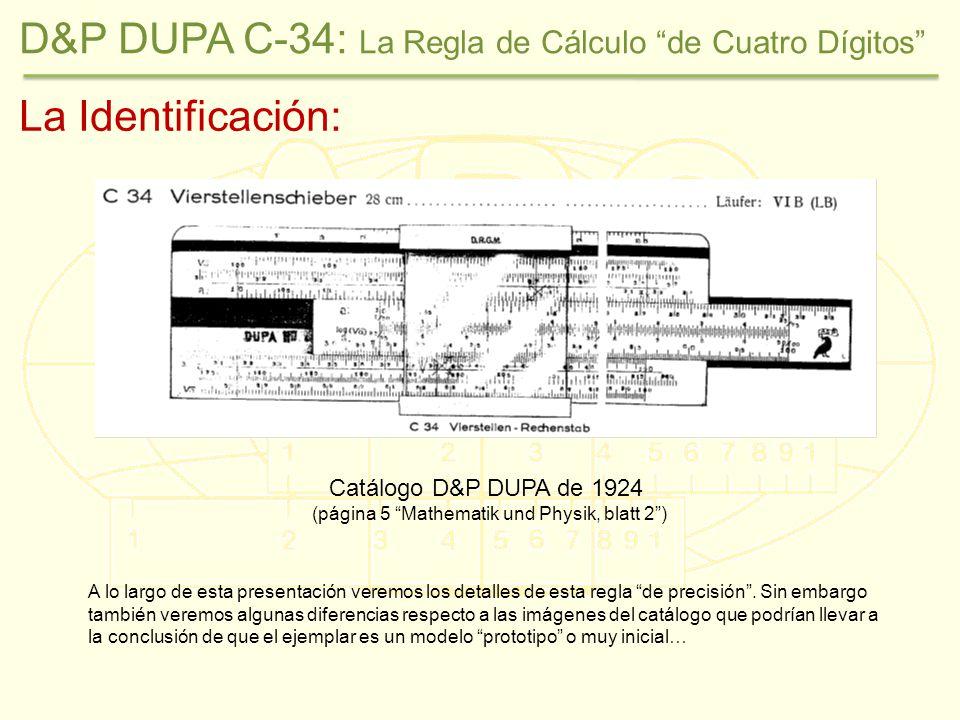 Lo que dice el catálogo: Catálogo D&P DUPA de 1924 (página 5 Mathematik und Physik, blatt 2) D&P DUPA C-34: La Regla de Cálculo de Cuatro Dígitos