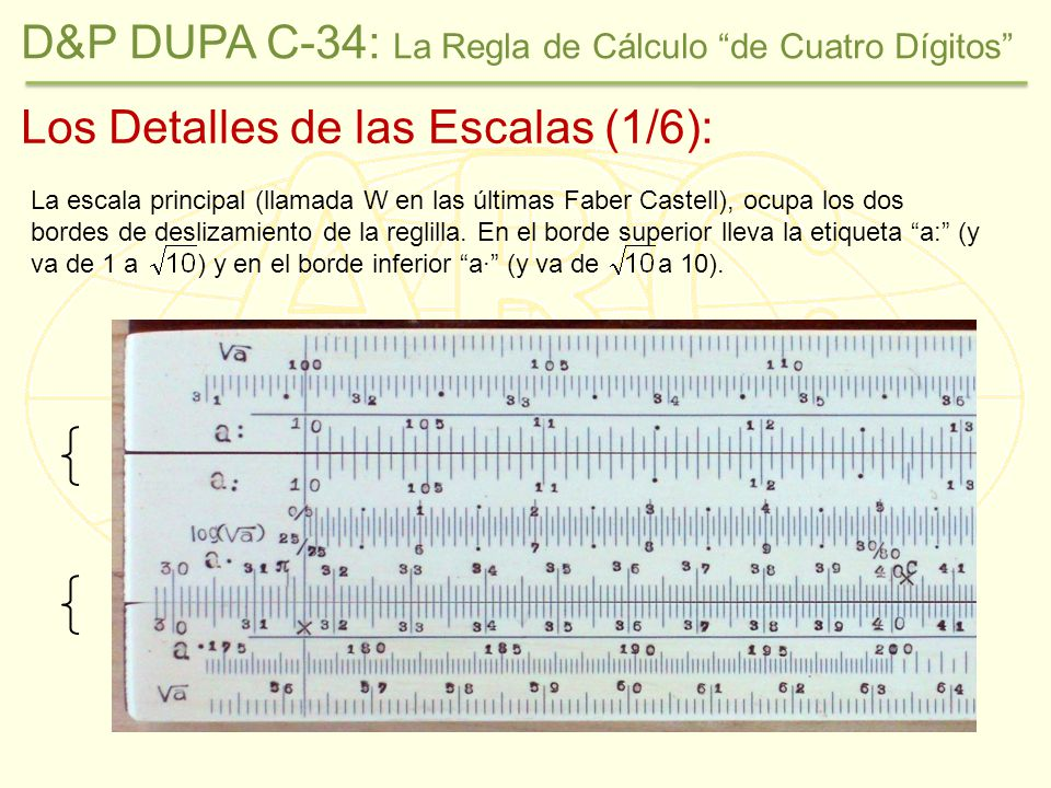 Los Detalles de las Escalas (1/6): La escala principal (llamada W en las últimas Faber Castell), ocupa los dos bordes de deslizamiento de la reglilla.