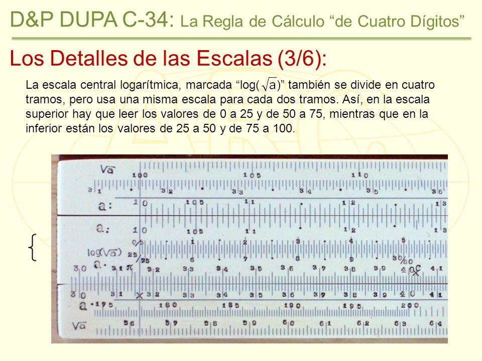 Los Detalles de las Escalas (3/6): La escala central logarítmica, marcada log( ) también se divide en cuatro tramos, pero usa una misma escala para cada dos tramos.