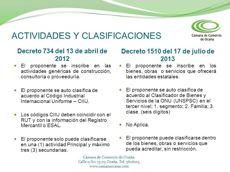ACTIVIDADES Y CLASIFICACIONES Decreto 734 del 13 de abril de 2012 Decreto 1510 del 17 de julio de 2013 El proponente se inscribe en las actividades ge