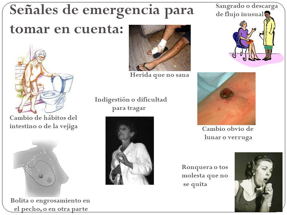 Señales de emergencia para tomar en cuenta: Cambio de hábitos del intestino o de la vejiga Herida que no sana Sangrado o descarga de flujo inusual Bol