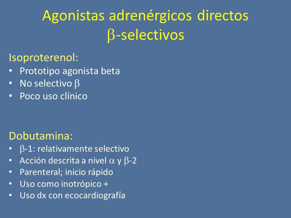Isoproterenol: Prototipo agonista beta No selectivo Poco uso clínico Dobutamina: -1: relativamente selectivo Acción descrita a nivel y -2 Parenteral; inicio rápido Uso como inotrópico + Uso dx con ecocardiografía Agonistas adrenérgicos directos -selectivos