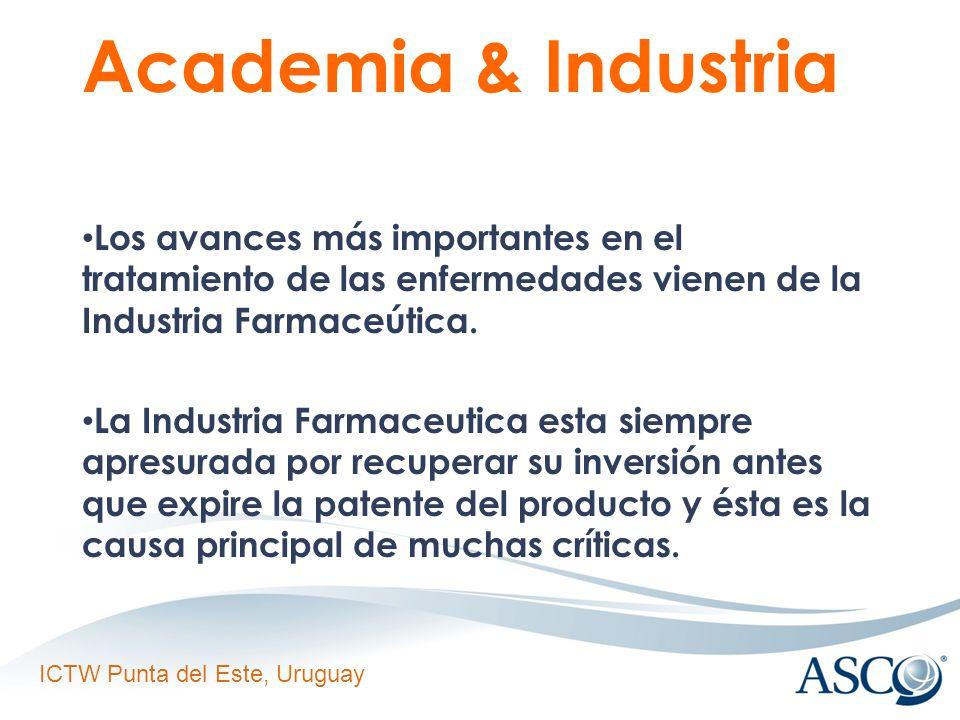 ICTW Punta del Este, Uruguay Academia & Industria Los avances más importantes en el tratamiento de las enfermedades vienen de la Industria Farmaceútica.