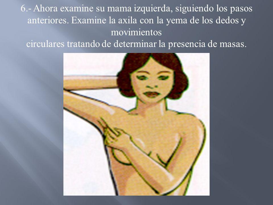 7.- Para examinar su mama izquierda, coloque su mano izquierda detrás de la cabeza elevando el codo, siga los pasos anteriores.