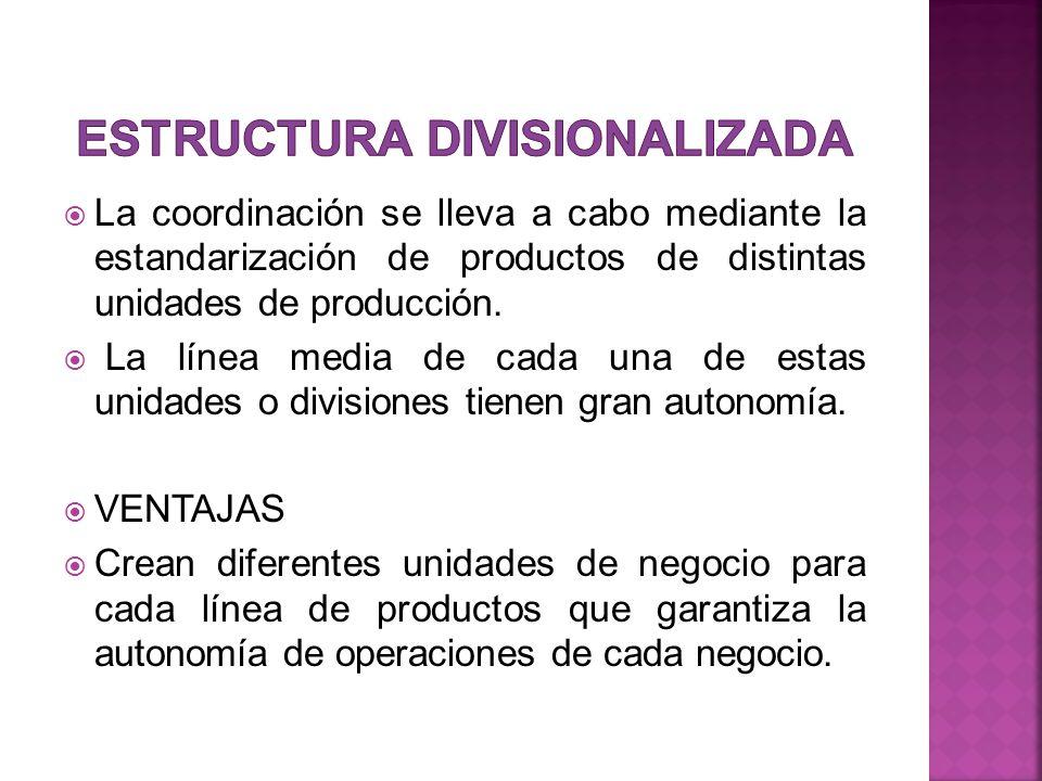 La coordinación se lleva a cabo mediante la estandarización de productos de distintas unidades de producción. La línea media de cada una de estas unid