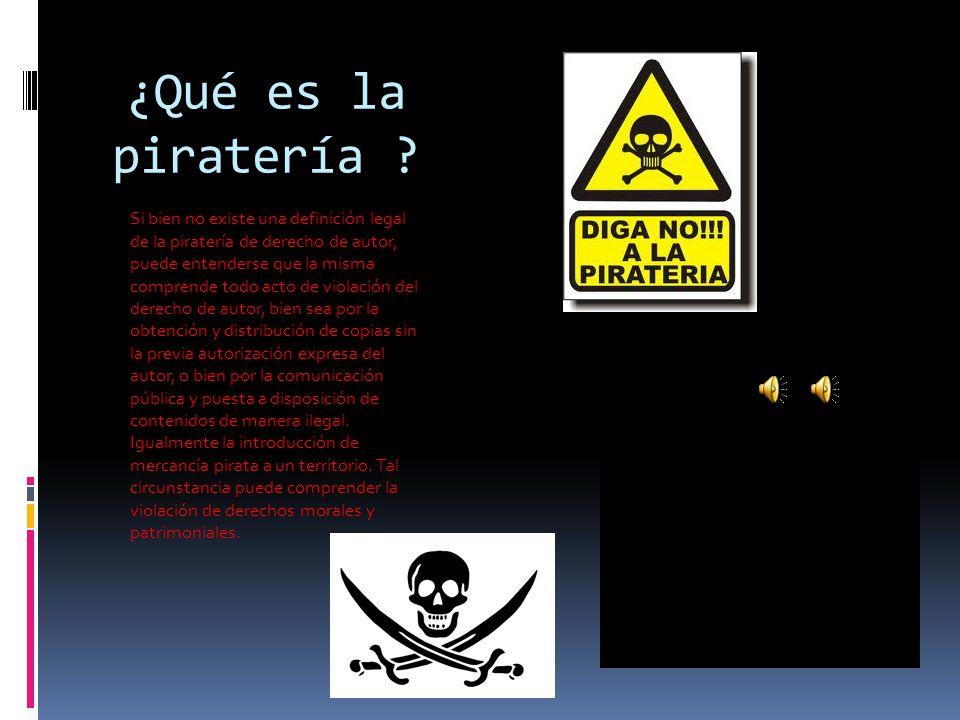 ¿Qué es la piratería ? Si bien no existe una definición legal de la piratería de derecho de autor, puede entenderse que la misma comprende todo acto d