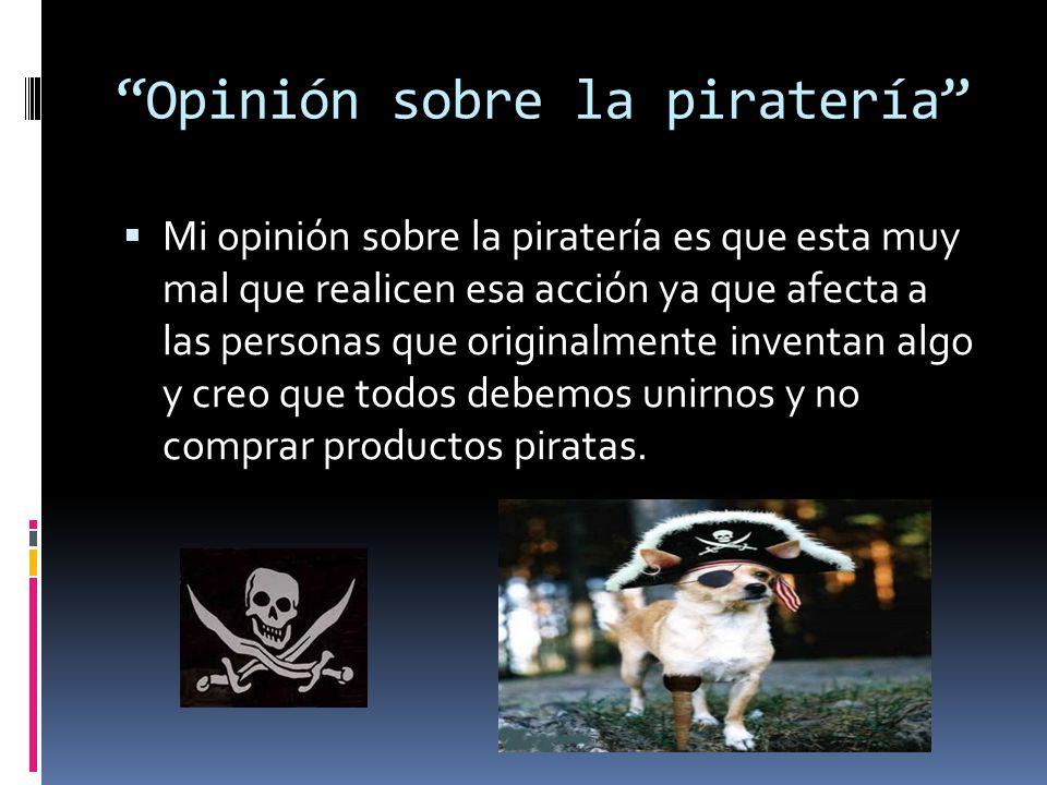 Opinión sobre la piratería Mi opinión sobre la piratería es que esta muy mal que realicen esa acción ya que afecta a las personas que originalmente in