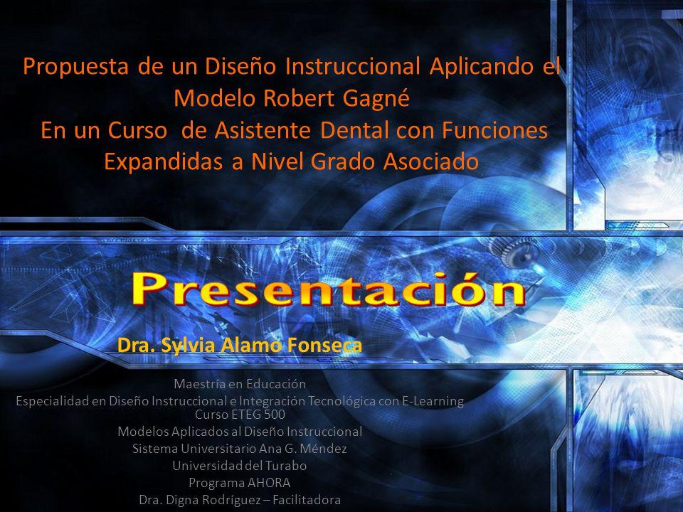 Propuesta de un Diseño Instruccional Aplicando el Modelo Robert Gagné En un Curso de Asistente Dental con Funciones Expandidas a Nivel Grado Asociado Dra.