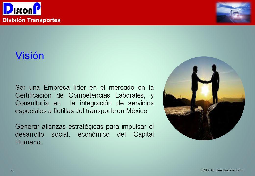 4 División Transportes Visión Ser una Empresa líder en el mercado en la Certificación de Competencias Laborales, y Consultoría en la integración de servicios especiales a flotillas del transporte en México.