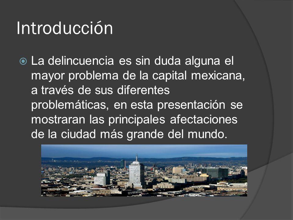 Introducción La delincuencia es sin duda alguna el mayor problema de la capital mexicana, a través de sus diferentes problemáticas, en esta presentación se mostraran las principales afectaciones de la ciudad más grande del mundo.