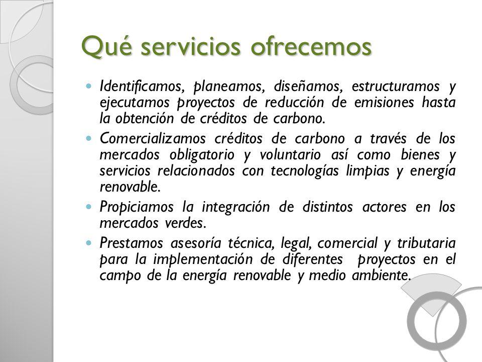 Qué servicios ofrecemos Identificamos, planeamos, diseñamos, estructuramos y ejecutamos proyectos de reducción de emisiones hasta la obtención de créd