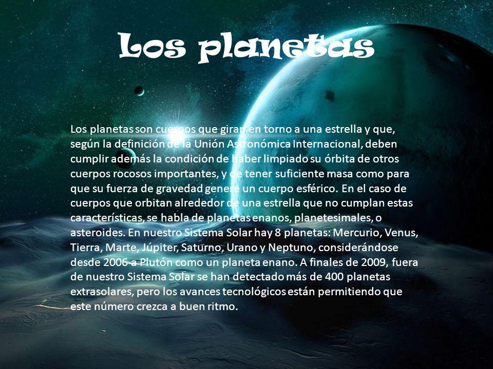 Los planetas son cuerpos que giran en torno a una estrella y que, según la definición de la Unión Astronómica Internacional, deben cumplir además la condición de haber limpiado su órbita de otros cuerpos rocosos importantes, y de tener suficiente masa como para que su fuerza de gravedad genere un cuerpo esférico.