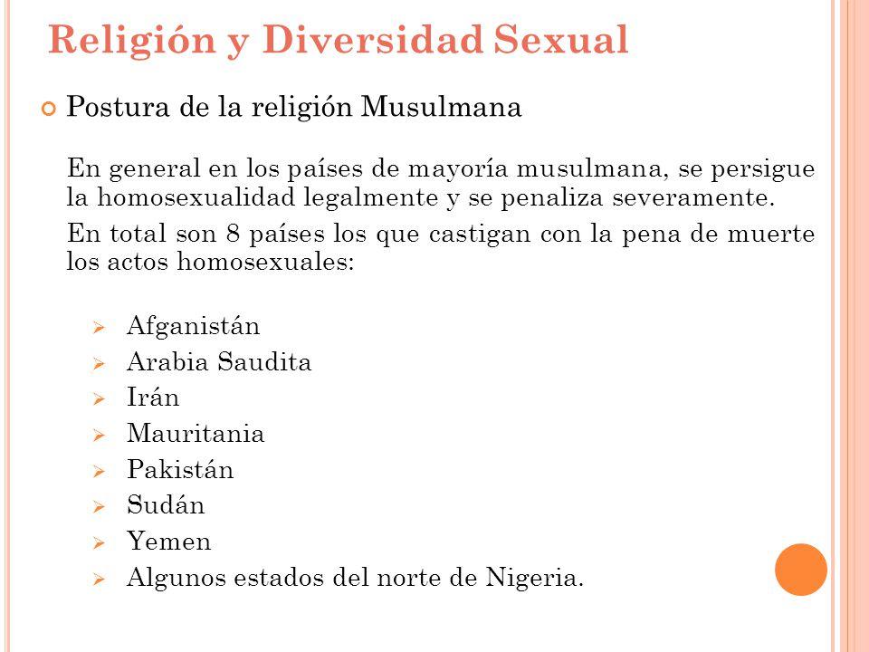 Religión y Diversidad Sexual Postura de la religión Musulmana En general en los países de mayoría musulmana, se persigue la homosexualidad legalmente
