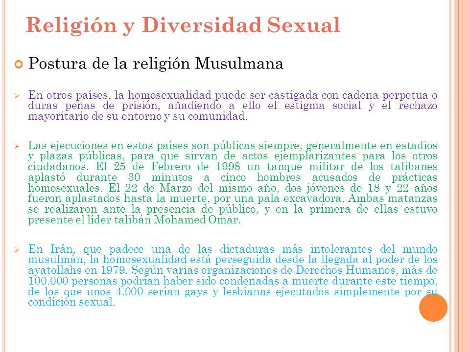 Religión y Diversidad Sexual Postura de la religión Musulmana En otros países, la homosexualidad puede ser castigada con cadena perpetua o duras penas
