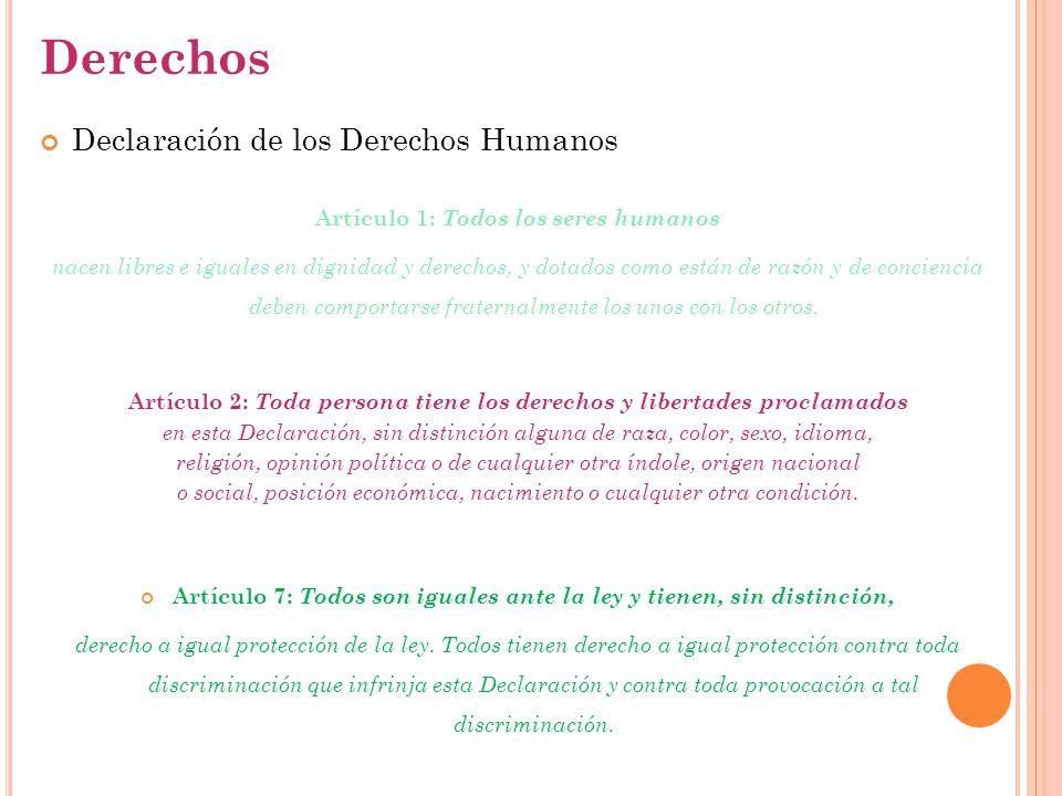 Derechos Declaración de los Derechos Humanos Artículo 1: Todos los seres humanos nacen libres e iguales en dignidad y derechos, y dotados como están d
