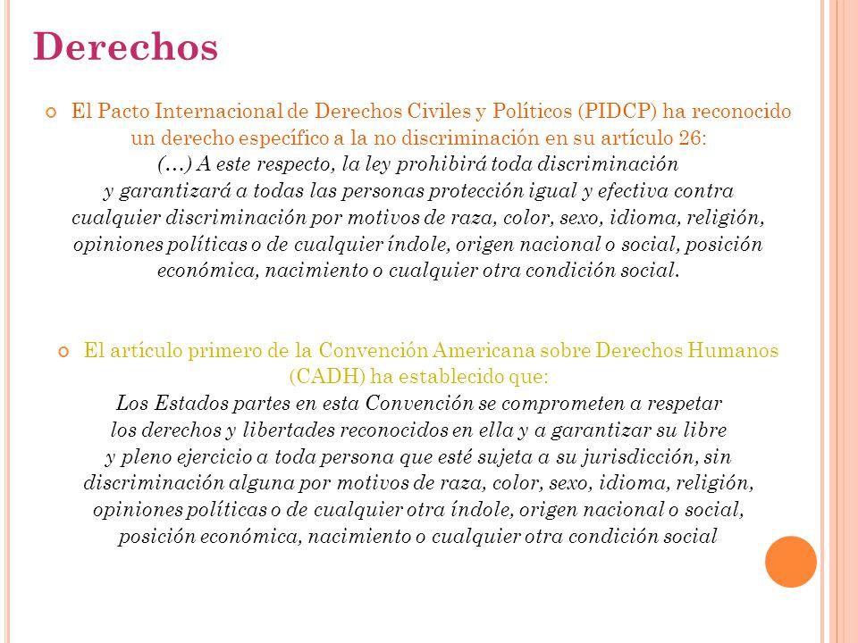 Derechos El Pacto Internacional de Derechos Civiles y Políticos (PIDCP) ha reconocido un derecho específico a la no discriminación en su artículo 26: