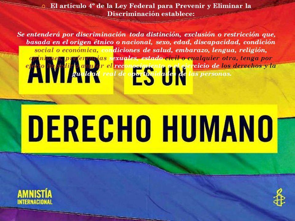 El artículo 4º de la Ley Federal para Prevenir y Eliminar la Discriminación establece: Se entenderá por discriminación toda distinción, exclusión o re
